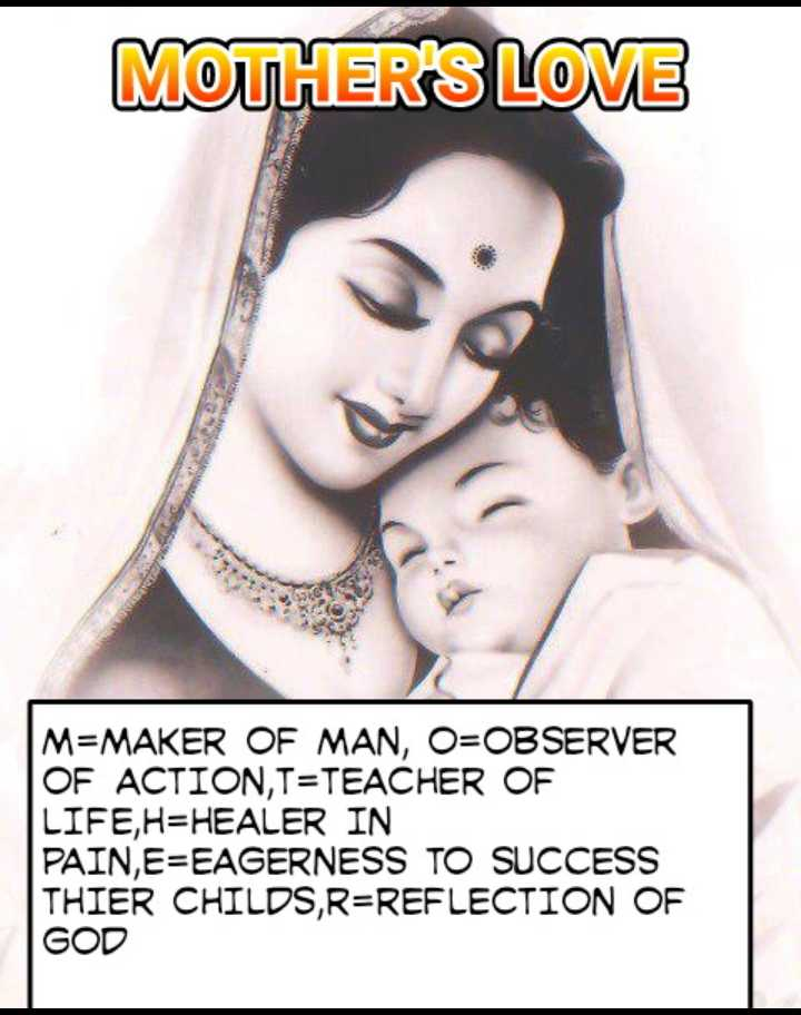 mother love - MOTHER ' S LOVE M = MAKER OF MAN , O = OBSERVER OF ACTION , T = TEACHER OF LIFE , H = HEALER IN PAIN , E = EAGERNESS TO SUCCESS THIER CHILDS , R = REFLECTION OF GOD - ShareChat