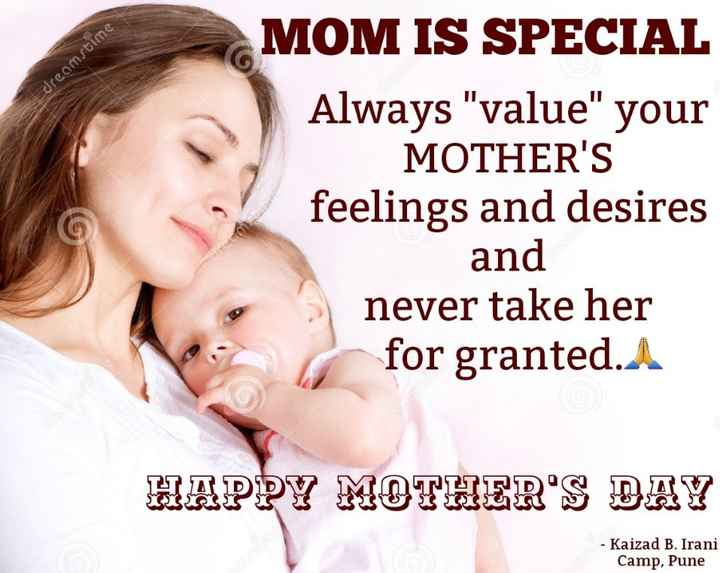 mothers day - dreamstime MOM IS SPECIAL Always value your MOTHER ' S feelings and desires and never take her for granted . A HAPPY MOTHER ' S DAY - Kaizad B . Irani Camp , Pune - ShareChat