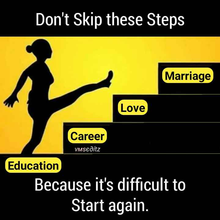 #motivatinol_thoughts - Don ' t Skip these Steps Marriage Love Career Career VMSEDítz Education Because it ' s difficult to Start again . - ShareChat