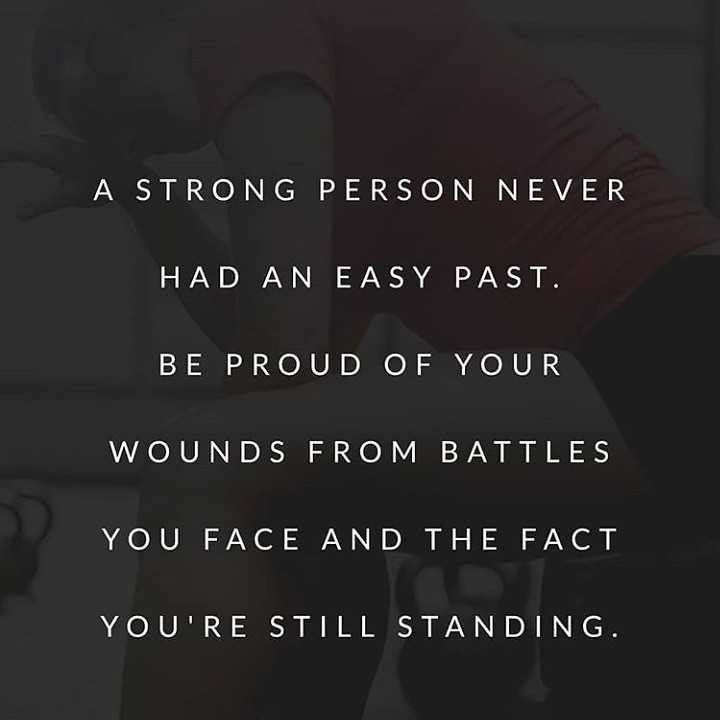 motivation - A STRONG PERSON NEVER HAD AN EASY PAST . BE PROUD OF YOUR WOUNDS FROM BATTLES YOU FACE AND THE FACT YOU ' RE STILL STANDING - ShareChat