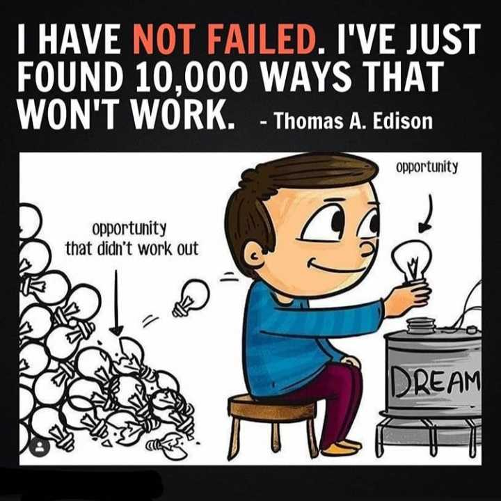 motivation - I HAVE NOT FAILED . I ' VE JUST FOUND 10 . 000 WAYS THAT WON ' T WORK . - Thomas A . Edison opportunity opportunity that didn ' t work out DREAM - ShareChat