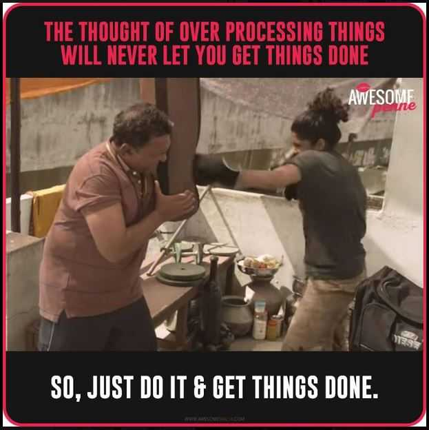 💪 motivation - THE THOUGHT OF OVER PROCESSING THINGS WILL NEVER LET YOU GET THINGS DONE AWESOME SO , JUST DO IT & GET THINGS DONE . - ShareChat