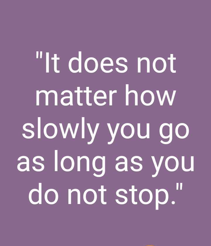 motivation - It does not matter how slowly you go as long as you do not stop . - ShareChat