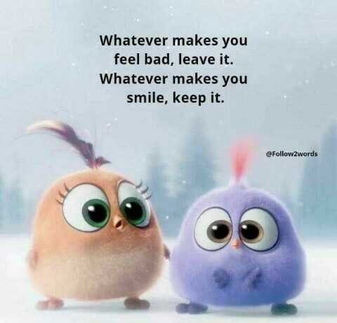 💪 motivation - Whatever makes you feel bad , leave it . Whatever makes you smile , keep it . Follow words - ShareChat