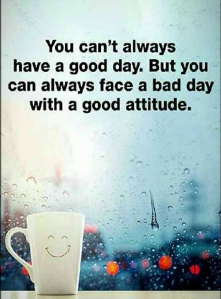 💪 motivation - You can ' t always have a good day . But you can always face a bad day with a good attitude . - ShareChat