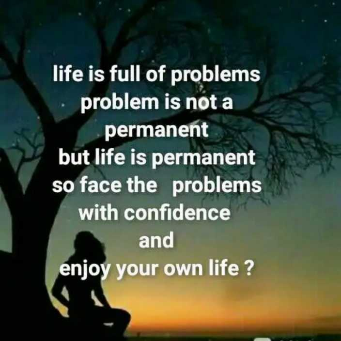 motivation - life is full of problems . problem is not a permanent but life is permanent so face the problems with confidence and enjoy your own life ? - ShareChat