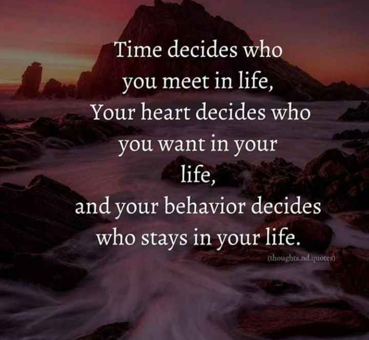 💪 motivation - Time decides who you meet in life , Your heart decides who you want in your life , and your behavior decides who stays in your life . ( thoughts . nd . quotes ) - ShareChat