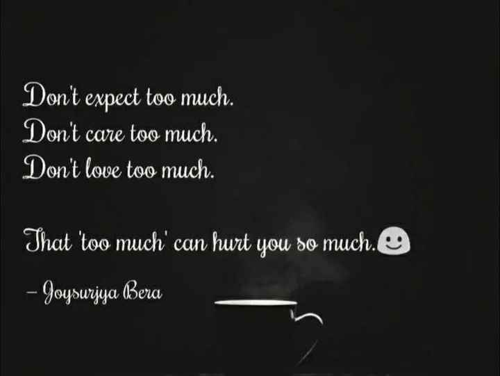 💪 motivation - Don ' t expect too much . Don ' t care too much . Don ' t love too much . That too much ' can hurt you so much . O – доцьијца Вега - ShareChat