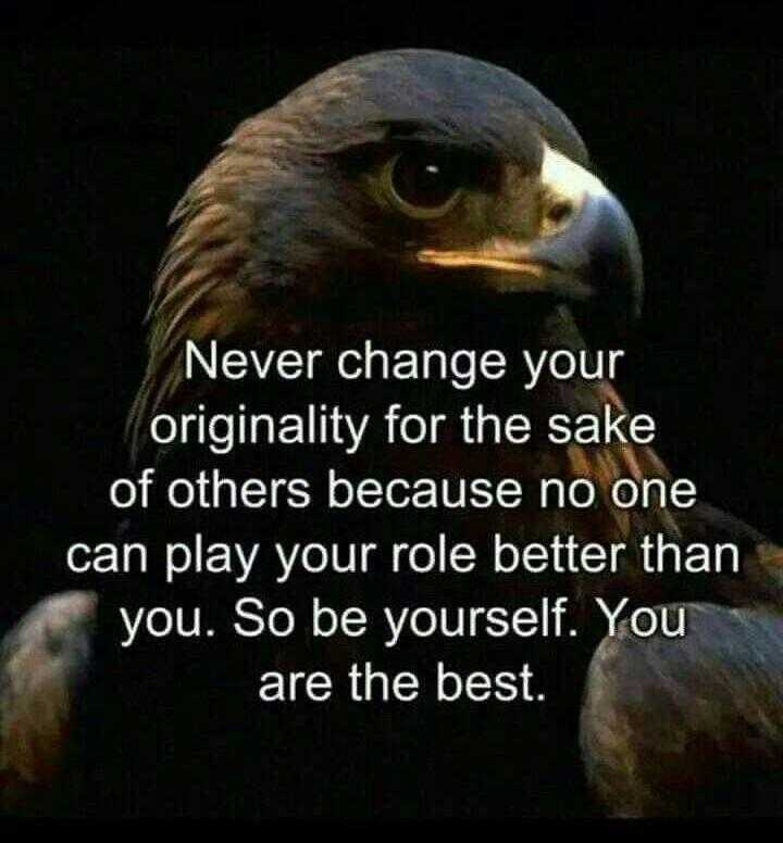 💪 motivation - Never change your originality for the sake of others because no one can play your role better than you . So be yourself . You are the best . - ShareChat
