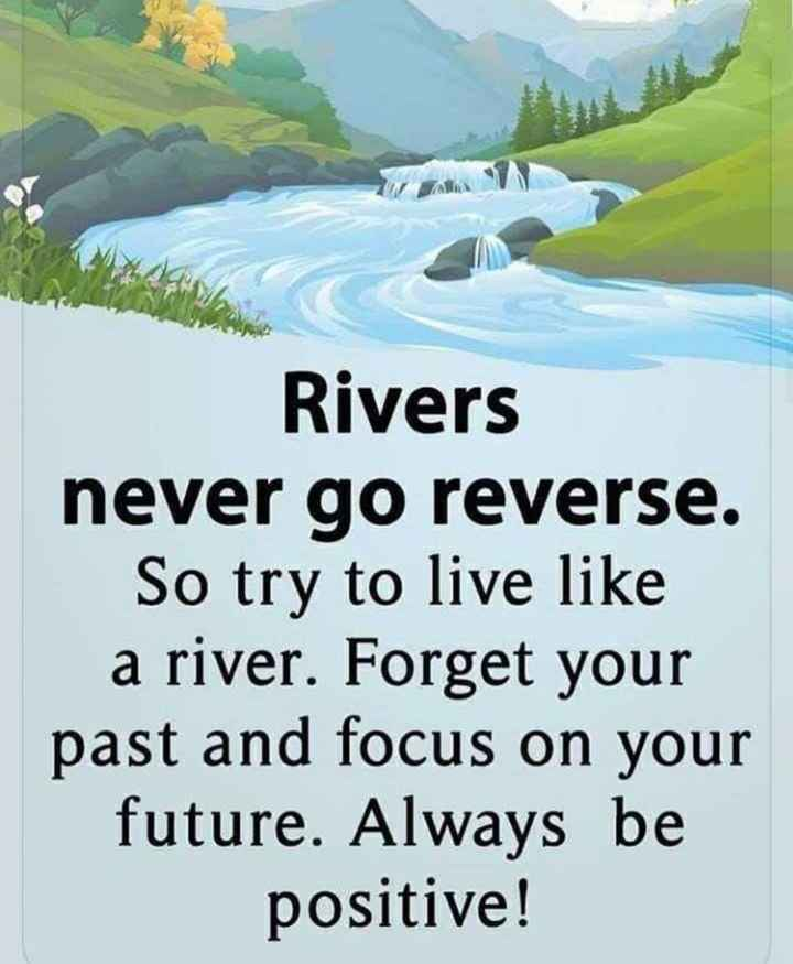 💪 motivation - Rivers never go reverse . So try to live like a river . Forget your past and focus on your future . Always be positive ! - ShareChat