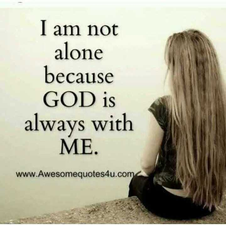 motivation - I am not alone because GOD is always with ME . www . Awesomequotes4u . com - ShareChat