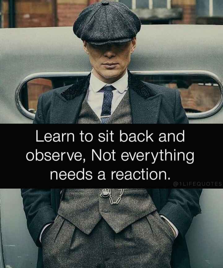 motivation😎 - Learn to sit back and observe , Not everything needs a reaction . @ 1 LIFE QUOTES - ShareChat