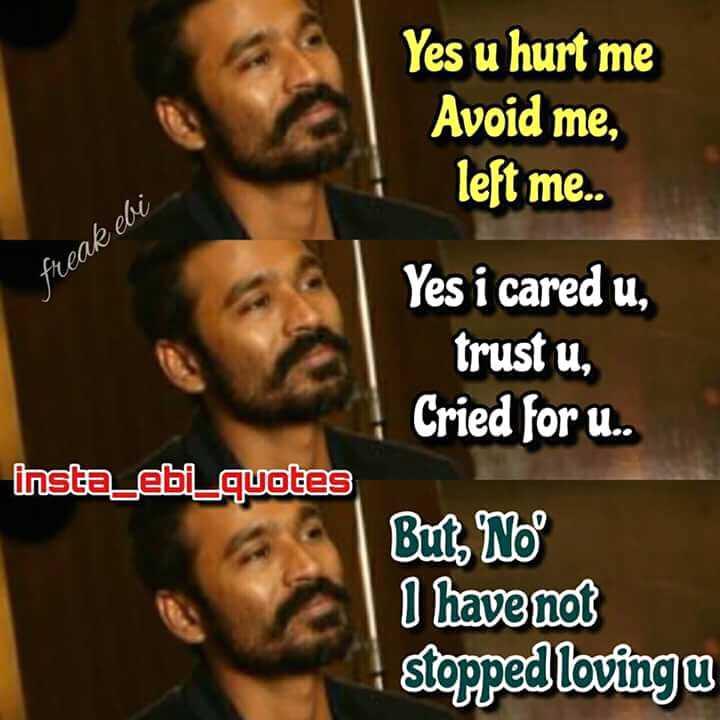 💪 motivation - Yes u hurt me Avoid me , left me . . freak ebi Yes i cared u , trust u , Cried for u . . insta _ eb _ quotes Buts No I have not stopped lovingu - ShareChat
