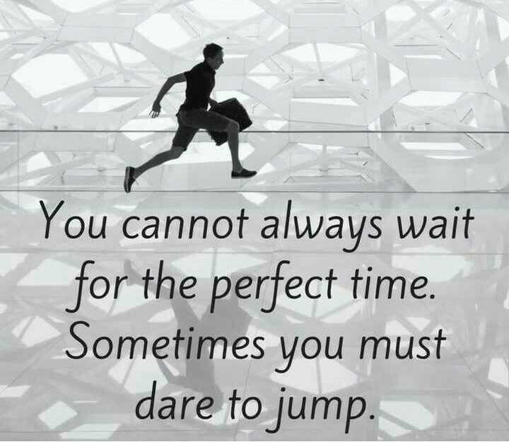 💪 motivation - You cannot always wait for the perfect time . Sometimes you must - dare to jump . - ShareChat