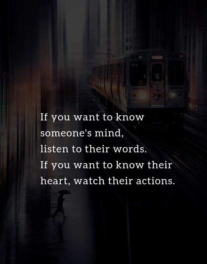 motivation 💪💪💪 - If you want to know someone ' s mind , listen to their words . If you want to know their heart , watch their actions . - ShareChat