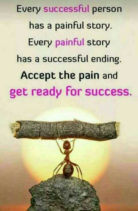 💪 motivation - Every successful person has a painful story . Every painful story has a successful ending . Accept the pain and get ready for success . - ShareChat
