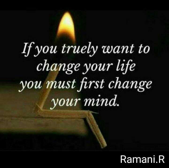 motivational dialogue - If you truely want to change your life you must first change your mind . Ramani . R . - ShareChat