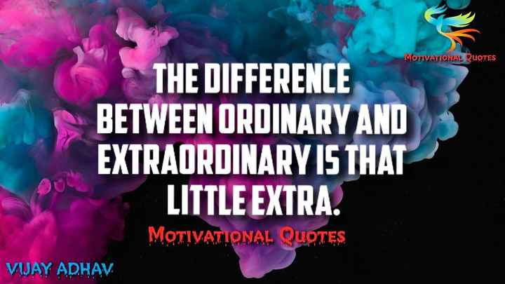 motivational post - MOTIVATIONAL QUOTES THE DIFFERENCE BETWEEN ORDINARY AND EXTRAORDINARY IS THAT LITTLE EXTRA . MOTIVATIONAL QUOTES VIJAY ADHAV . - ShareChat