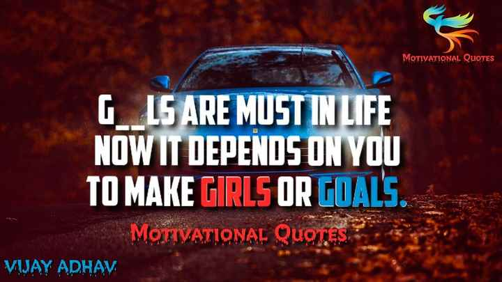 motivational post - MOTIVATIONAL QUOTES G LS ARE MUST IN LIFE NOW IT DEPENDS ON YOU TO MAKE GIRLS OR GOALS . MOTIVATIONAL QUOTES VIJAY ADHAV . - ShareChat