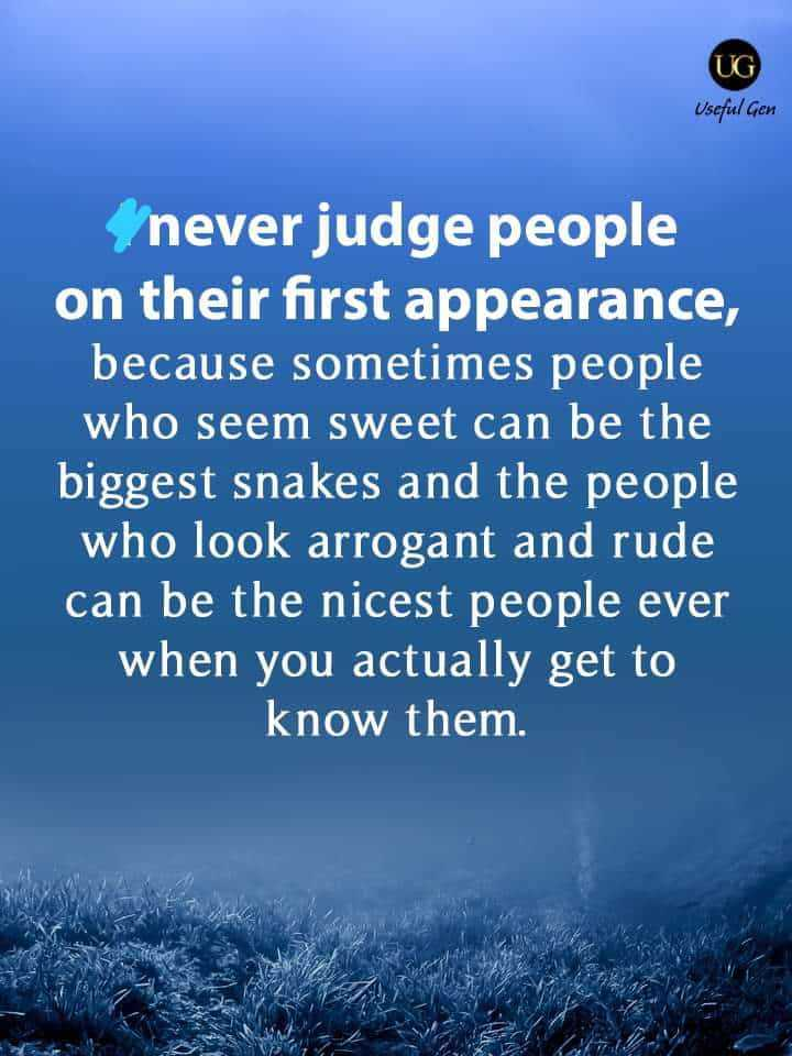 ✍️quotes - UG Useful Gen never judge people on their first appearance , because sometimes people who seem sweet can be the biggest snakes and the people who look arrogant and rude can be the nicest people ever when you actually get to know them . - ShareChat
