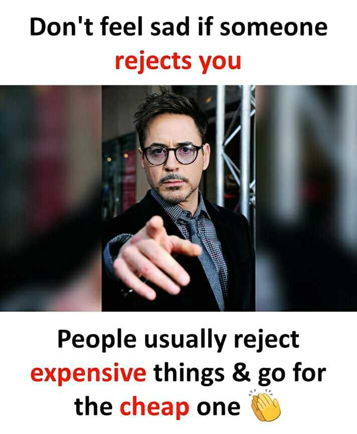 💪 motivational quotes - Don ' t feel sad if someone rejects you People usually reject expensive things & go for the cheap one - ShareChat