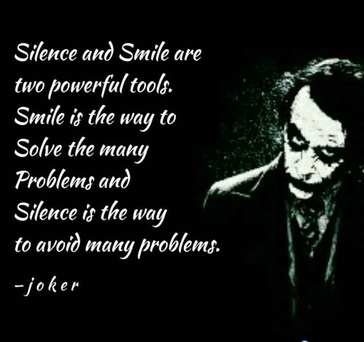 motivation lines - Silence and Smile are two powerful toold . Smile is the way to Solve the many Problems and Silence is the way to avoid many problems . - joker - ShareChat