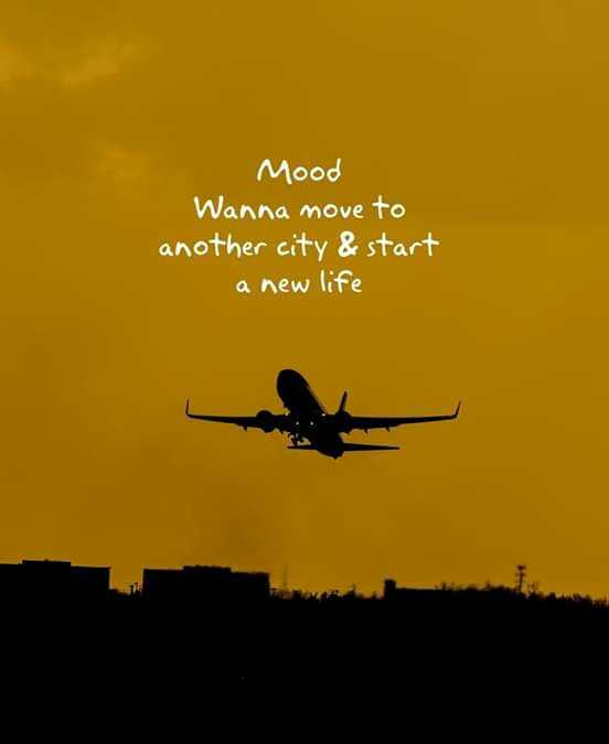 motivation lines - Mood Wanna move to another city & start a new life - ShareChat