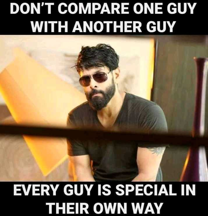 motivation lines - DON ' T COMPARE ONE GUY WITH ANOTHER GUY EVERY GUY IS SPECIAL IN THEIR OWN WAY - ShareChat