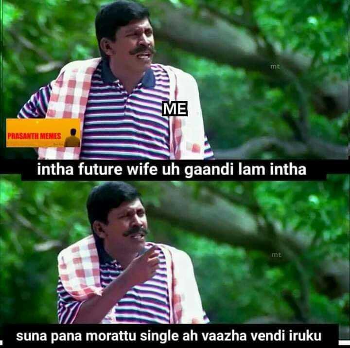 murattu singles - mt ME PRASANTH MEMES intha future wife uh gaandi lam intha mt suna pana morattu single ah vaazha vendi iruku - ShareChat