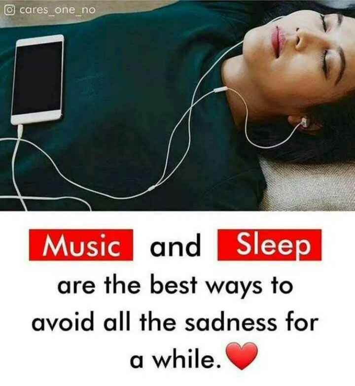 music lovers - o cares one no Music and Sleep are the best ways to avoid all the sadness for a while . - ShareChat