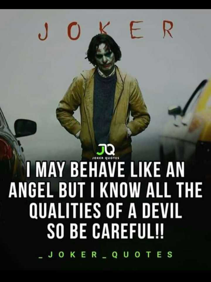 my attitude - JOKER NQ JOKER QUOTES I MAY BEHAVE LIKE AN ANGEL BUT I KNOW ALL THE QUALITIES OF A DEVIL SO BE CAREFUL ! ! - JOKER - QUOTES - ShareChat