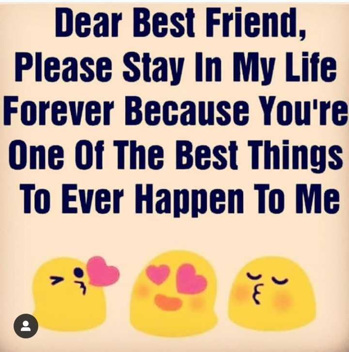 my bestfrind - Dear Best Friend , Please Stay In My Life Forever Because You ' re One Of The Best Things To Ever Happen To Me - ShareChat