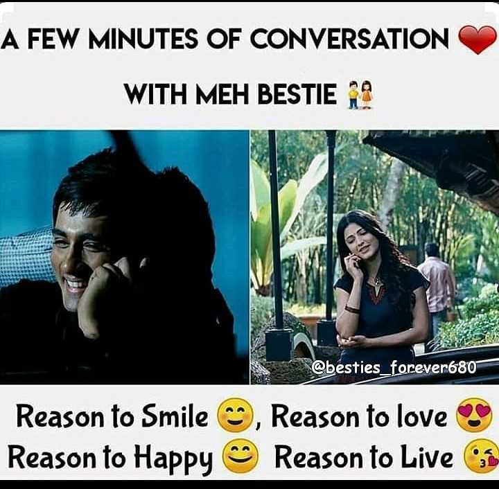 my bestfrind - A FEW MINUTES OF CONVERSATION WITH MEH BESTIE 9 @ besties _ forever680 Reason to Smile Reason to Happy , Reason to love Reason to Live - ShareChat