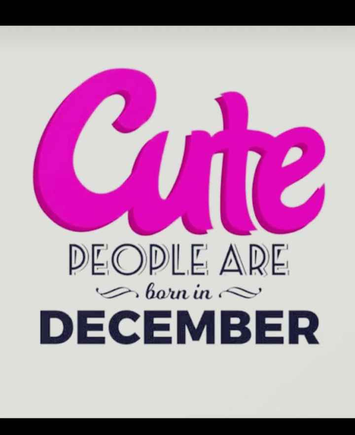 my birthday - Cute PEOPLE ARE DECEMBER s born in - ShareChat