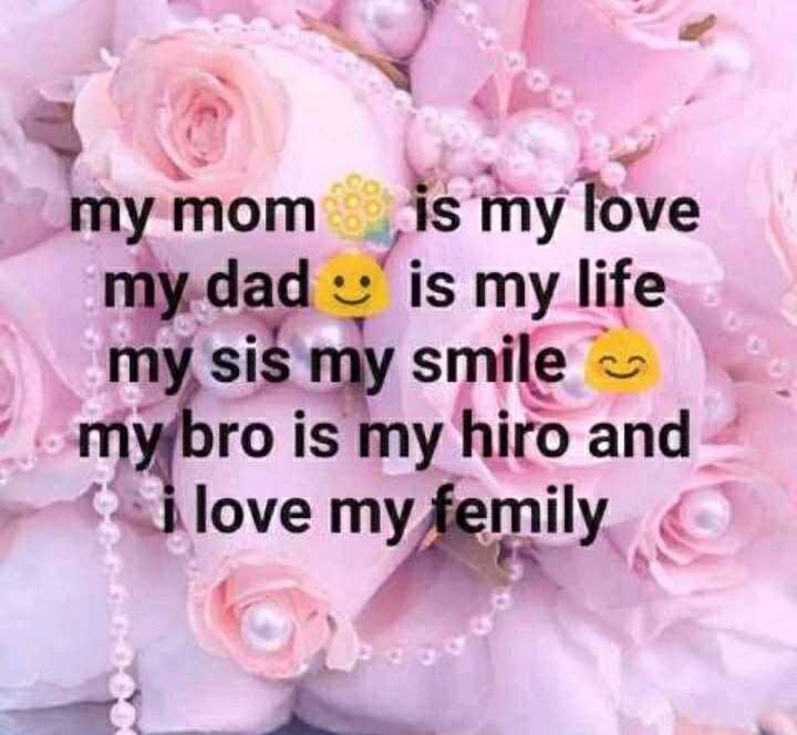 my family - my mom is my love my dad is my life my sis my smile my bro is my hiro and i love my femily - ShareChat
