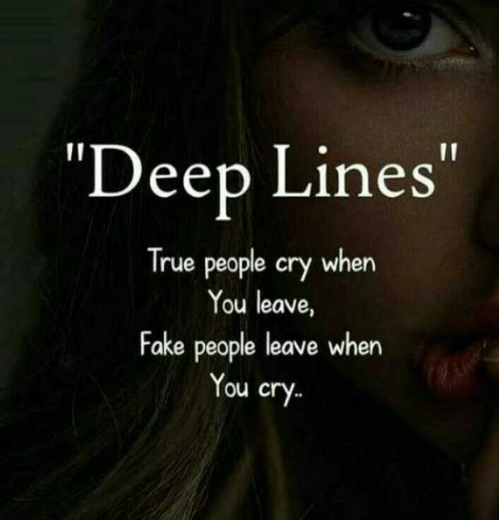 my feel - Deep Lines True people cry when You leave , Fake people leave when You cry . - ShareChat