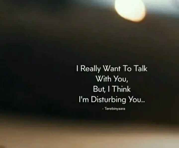 💘my feeling💕💕💕💕 - I Really Want To Talk With You , But , I Think I ' m Disturbing You . . - Terebinyaara - ShareChat