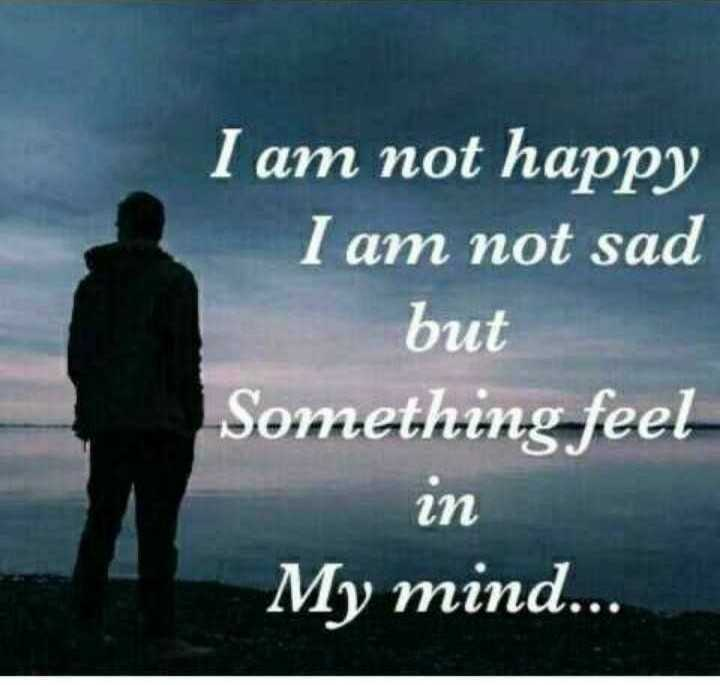 my feeling - I am not happy I am not sad but Something feel in My mind . . . - ShareChat