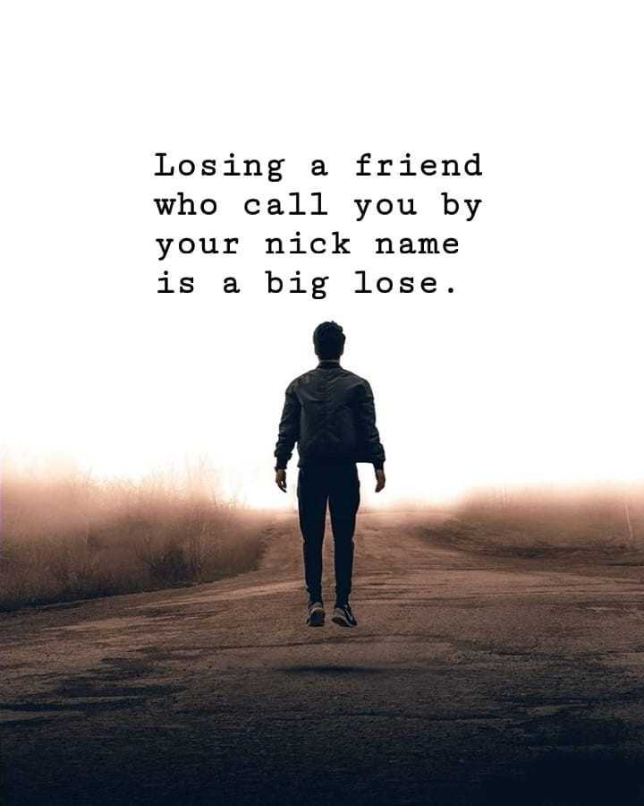 my feelings - Losing a friend who call you by your nick name is a big lose . - ShareChat