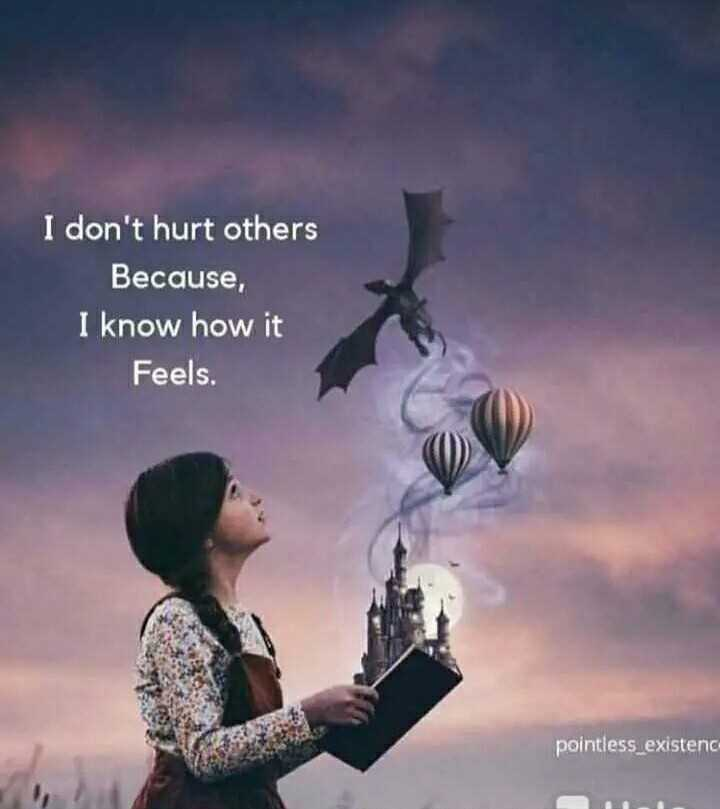 my life - I don ' t hurt others Because , I know how it Feels . pointless _ existenc - ShareChat