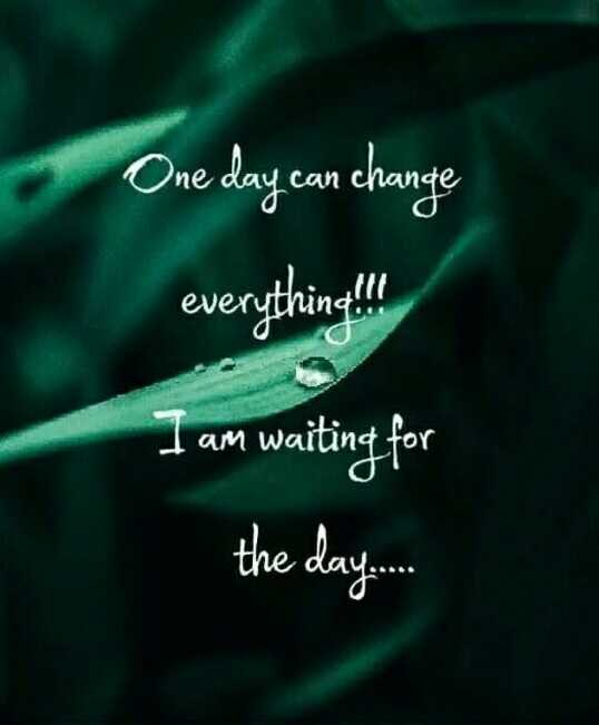 💕💕💕my life💕💕💕 - One day can change everything . I I am waiting for the day . - ShareChat
