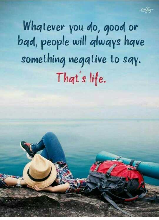 my life in rule & rude - Whatever you do , good or bad , people will always have something negative to say . That ' s life . - ShareChat