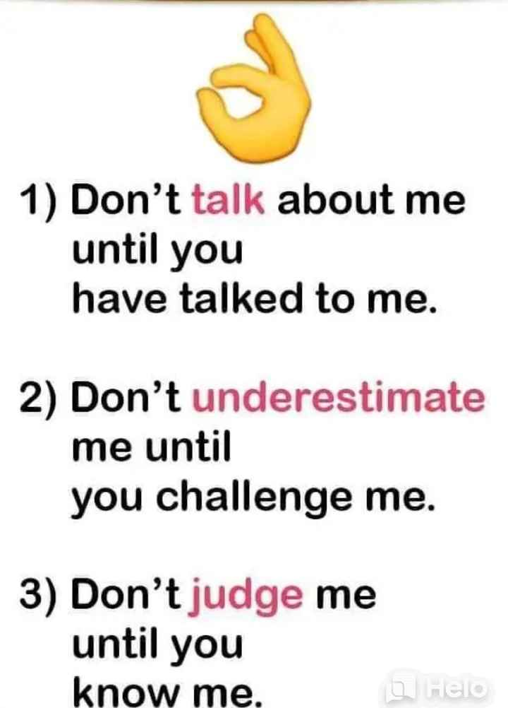 my life in rule & rude - 1 ) Don ' t talk about me until you have talked to me . 2 ) Don ' t underestimate me until you challenge me . 3 ) Don ' t judge me until you know me . o - ShareChat