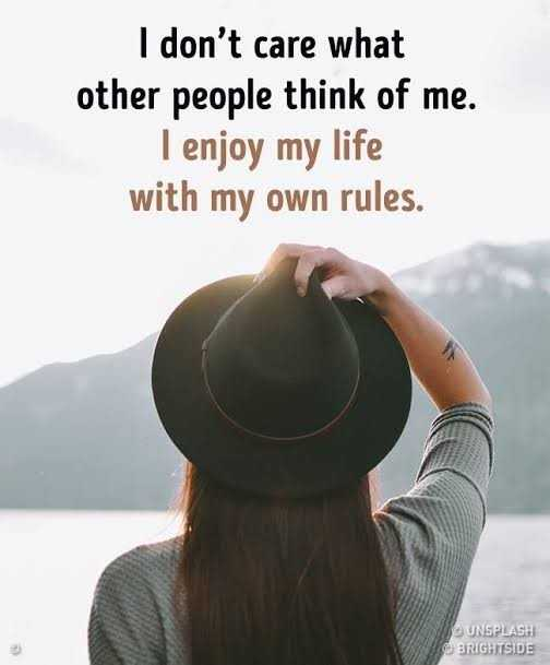 my life my rules 😎😎 - I don ' t care what other people think of me . I enjoy my life with my own rules . UNSPLASH VOOBRIGHTSIDE - ShareChat
