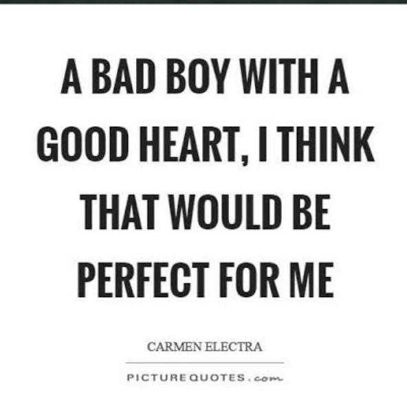 my life style - A BAD BOY WITH A GOOD HEART , I THINK THAT WOULD BE PERFECT FOR ME CARMEN ELECTRA PICTURE QUOTES . com - ShareChat