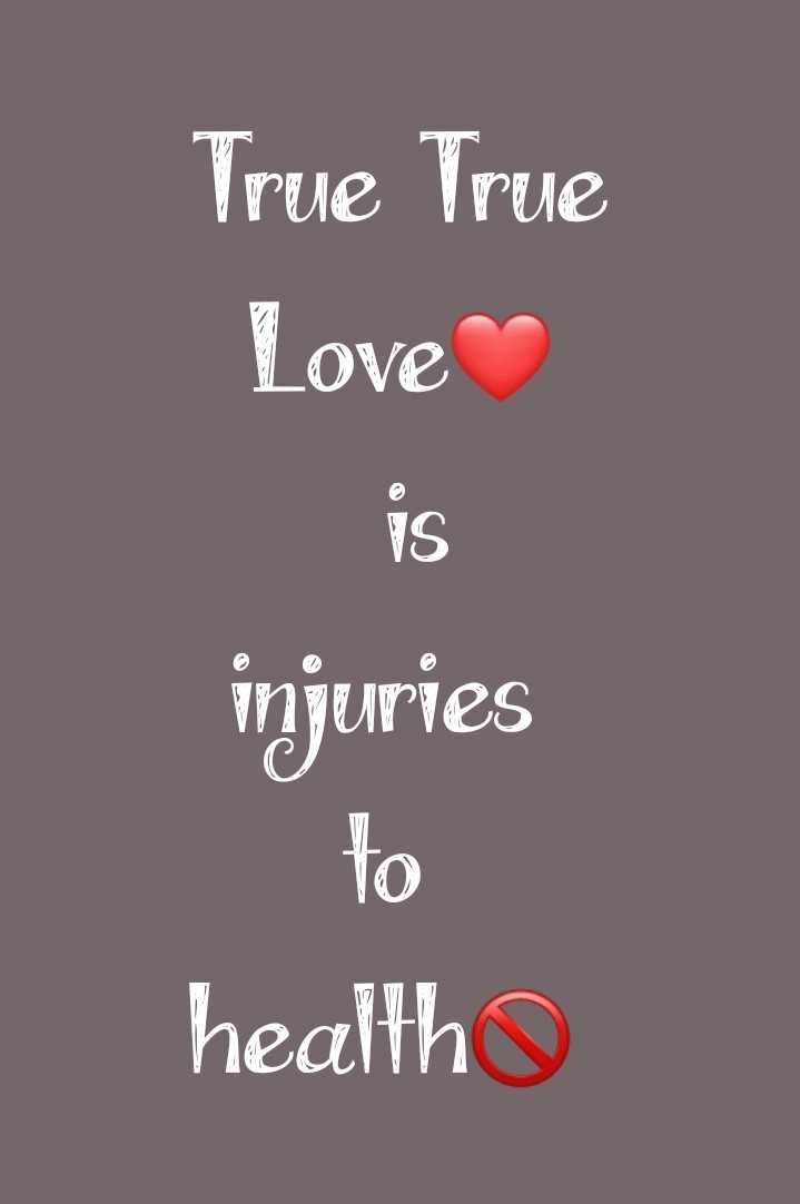 my love - True True Love injuries to health o - ShareChat