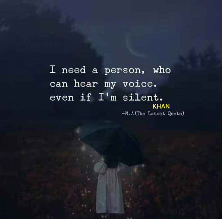 my love my attitude😯😯 - I need a person , who can hear my voice . even if I ' m silent . KHAN - M . A ( The Latest Quote ) - ShareChat