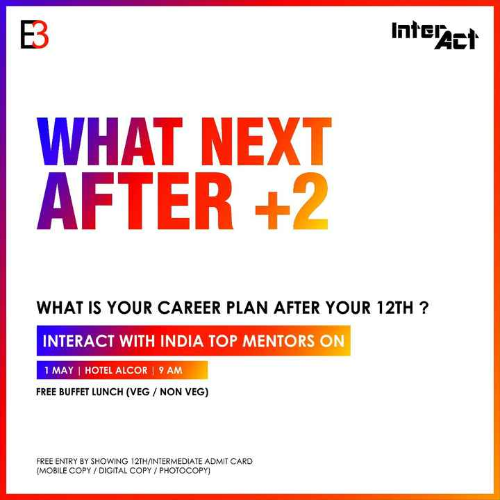 my post - Interact WHAT NEXT AFTER + 2 WHAT IS YOUR CAREER PLAN AFTER YOUR 12TH ? INTERACT WITH INDIA TOP MENTORS ON 1 MAY I HOTEL ALCOR 9 AM FREE BUFFET LUNCH ( VEG / NON VEG ) FREE ENTRY BY SHOWING 12TH / INTERMEDIATE ADMIT CARD ( MOBILE COPY / DIGITAL COPY / PHOTOCOPY ) - ShareChat