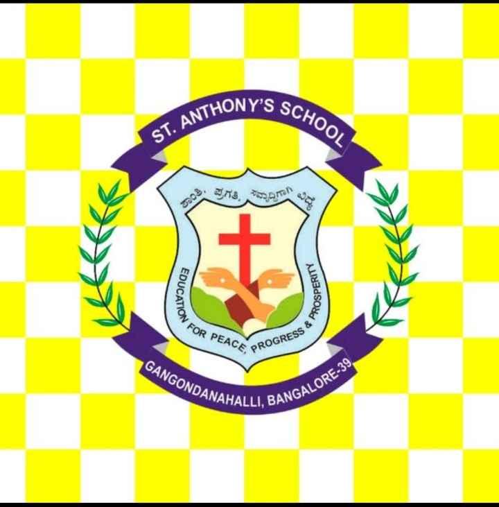 my school - THONY ' S SC SSCHOOL ST . ANTHO ine , som EDUCATION PROSPERITY FOR PEACE , PROGRESS & GANGONDANAHA NAHALLI , BANGAL INGALORE - 39 . - ShareChat