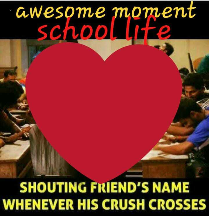 my school life - awesome moment school lite SHOUTING FRIEND ' S NAME WHENEVER HIS CRUSH CROSSES - ShareChat